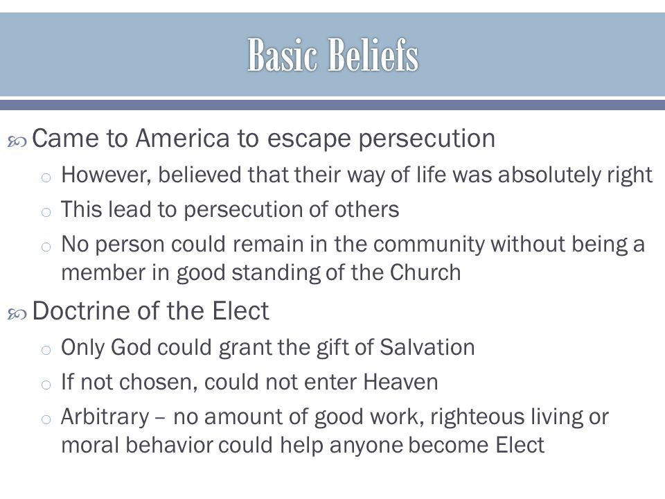  Came to America to escape persecution o However, believed that their way of life was absolutely right o This lead to persecution of others o No pers