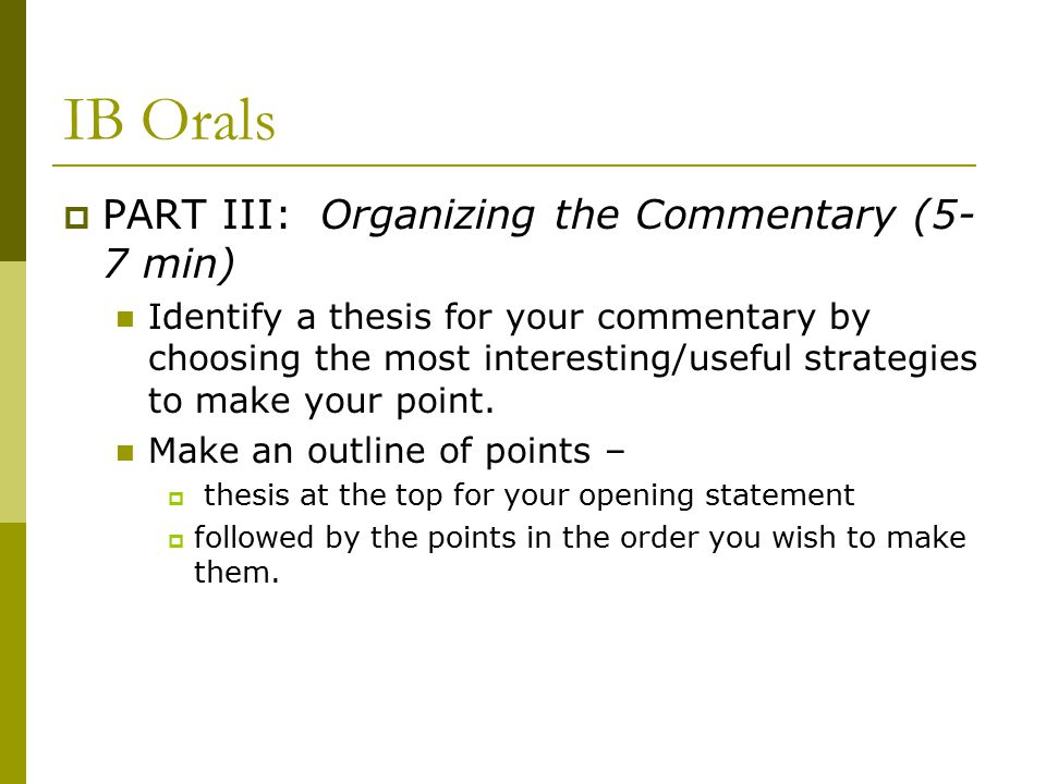 IB Orals  PART III: Organizing the Commentary (5- 7 min) Identify a thesis for your commentary by choosing the most interesting/useful strategies to