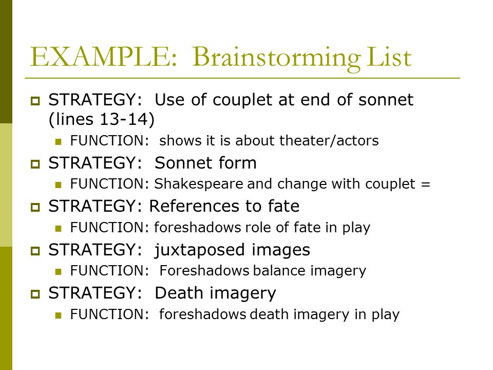 EXAMPLE: Brainstorming List  STRATEGY: Use of couplet at end of sonnet (lines 13-14) FUNCTION: shows it is about theater/actors  STRATEGY: Sonnet fo