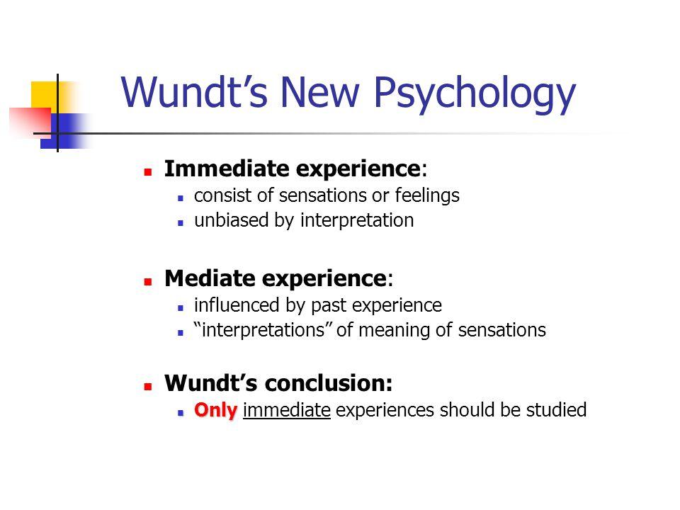 """Immediate experience: consist of sensations or feelings unbiased by interpretation Mediate experience: influenced by past experience """"interpretations"""""""