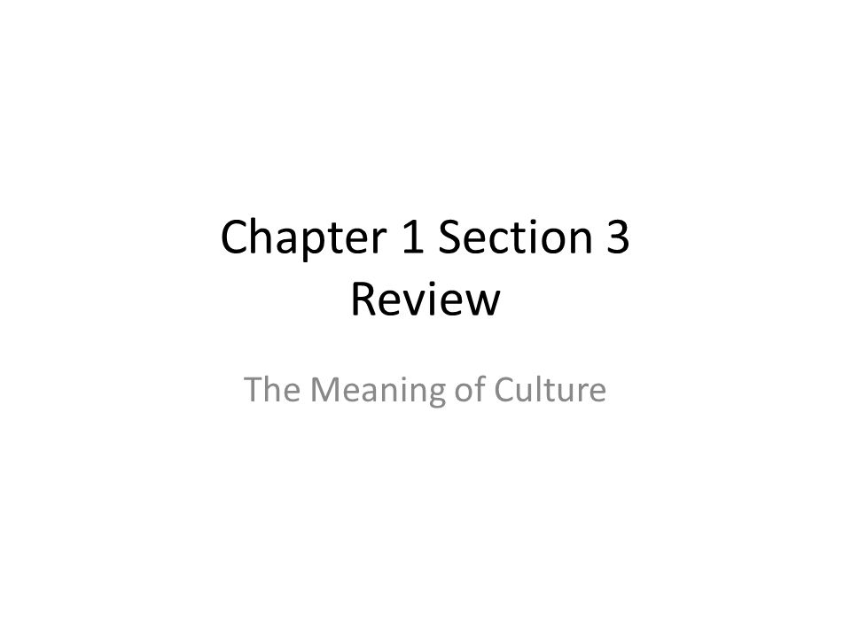 Chapter 1 Section 3 Review The Meaning of Culture