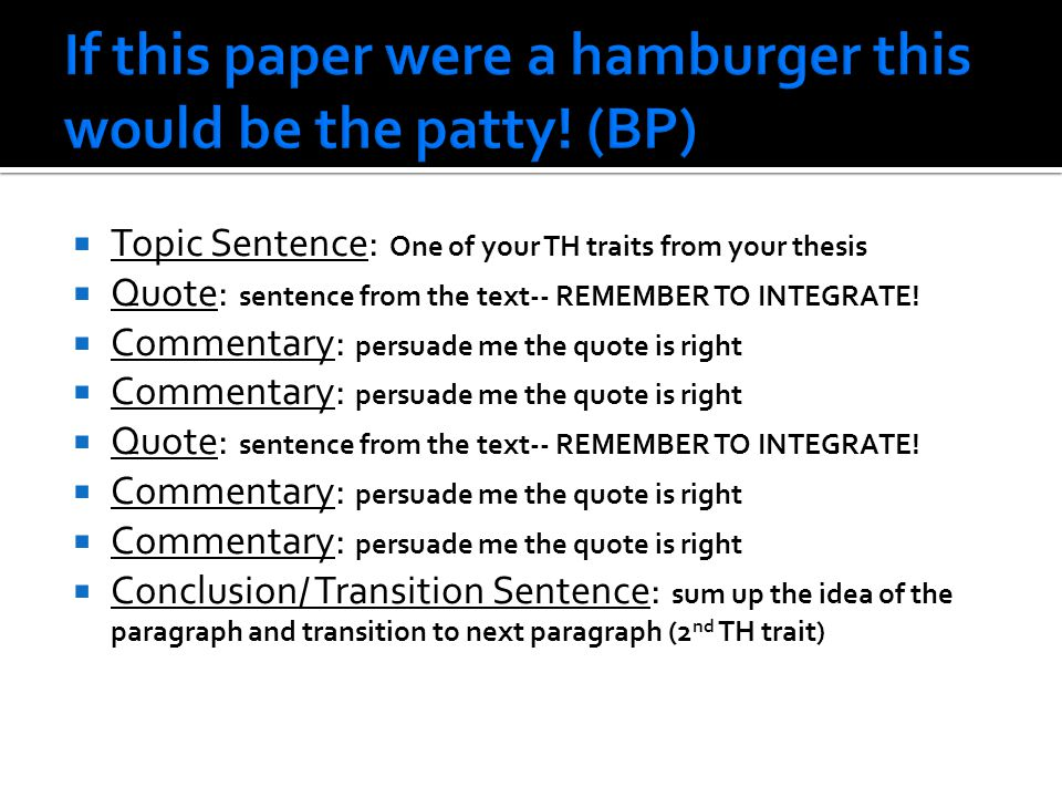  Topic Sentence: One of your TH traits from your thesis  Quote: sentence from the text-- REMEMBER TO INTEGRATE.