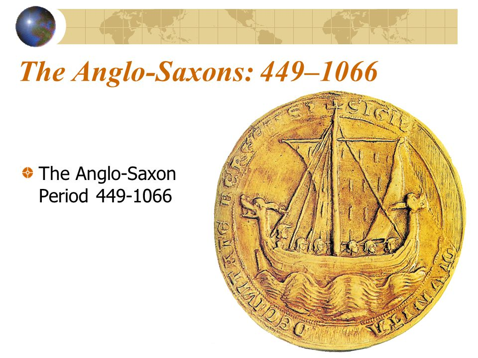 Anglo-Saxon Period Anglo-Saxon England was born of warfare, remained forever a military society, and came to its end in battle. - J.