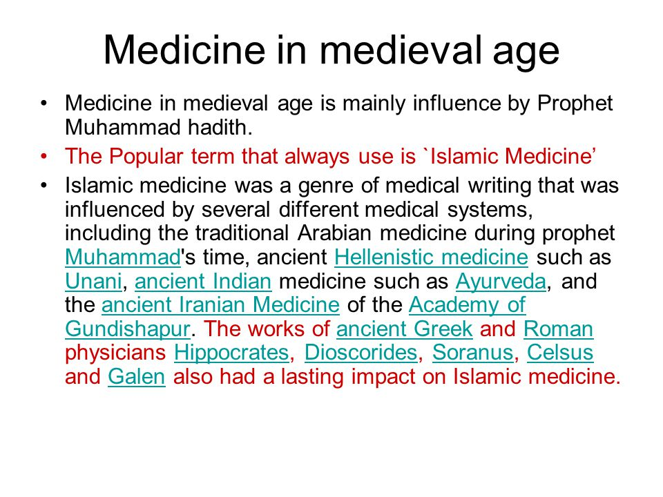 Medicine in medieval age Medicine in medieval age is mainly influence by Prophet Muhammad hadith.