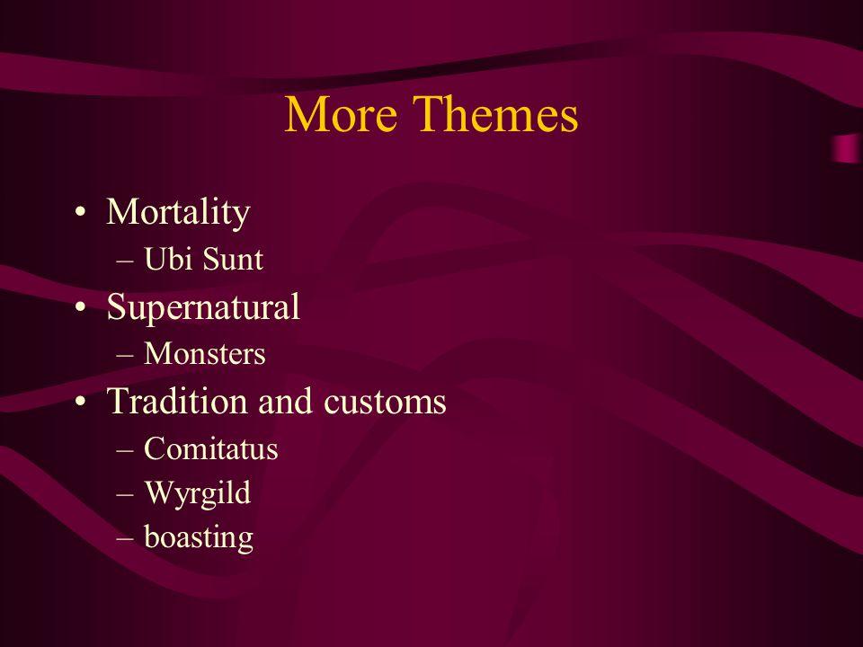 More Themes Mortality –Ubi Sunt Supernatural –Monsters Tradition and customs –Comitatus –Wyrgild –boasting