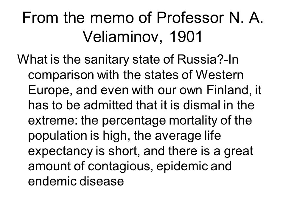 From the memo of Professor N. A. Veliaminov, 1901 What is the sanitary state of Russia?-In comparison with the states of Western Europe, and even with
