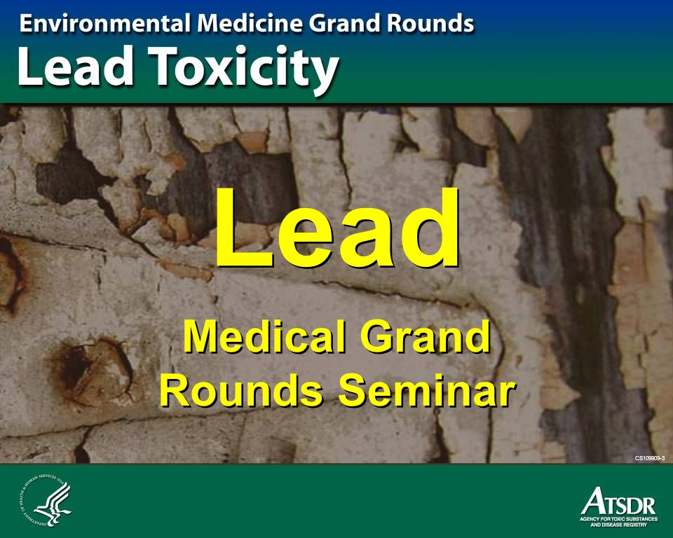 CS109909-3 Learning Objectives Explain what lead is Identify where lead is most commonly found in the United States today Identify the most important routes of exposure to lead Identify the populations most heavily exposed to lead State the CDC's level of concern for lead in children's blood and recommendations for screening State the OSHA level for intervention for occupational exposure to lead