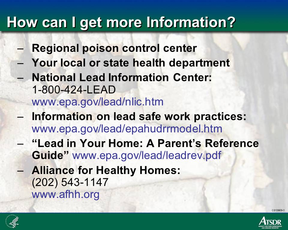 CS109909-3 How can I get more Information? –Regional poison control center –Your local or state health department –National Lead Information Center: 1