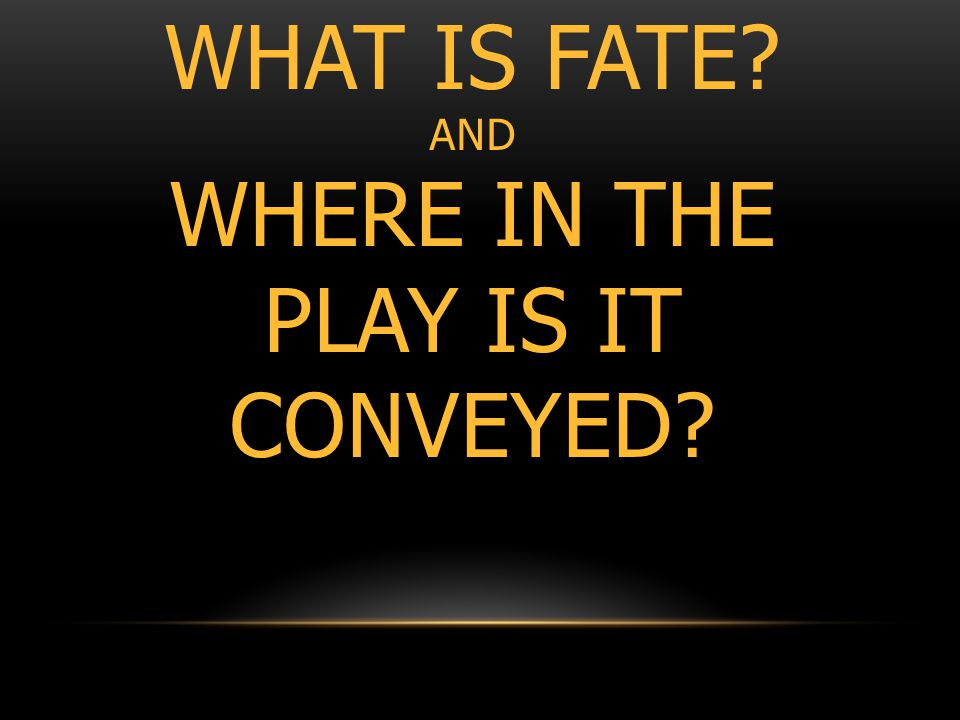 WHAT IS FATE AND WHERE IN THE PLAY IS IT CONVEYED