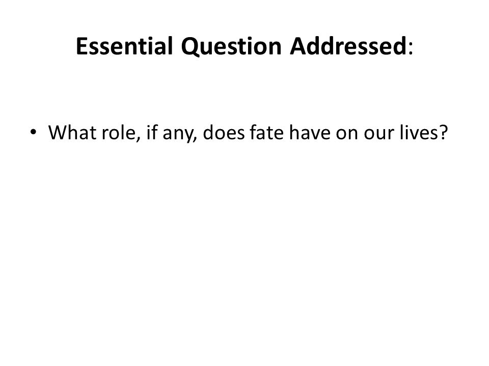 Essential Question Addressed: What role, if any, does fate have on our lives