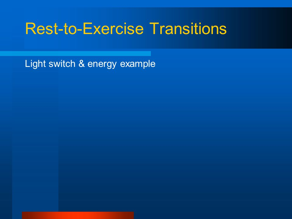 Rest-to-Exercise Transitions Light switch & energy example