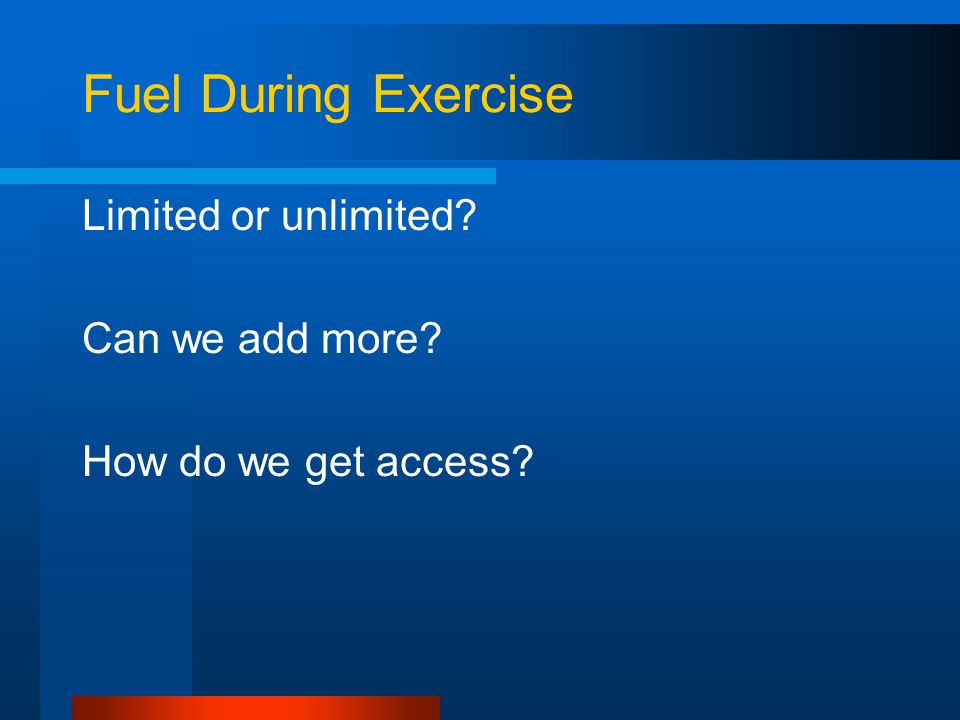 Fuel During Exercise Limited or unlimited? Can we add more? How do we get access?