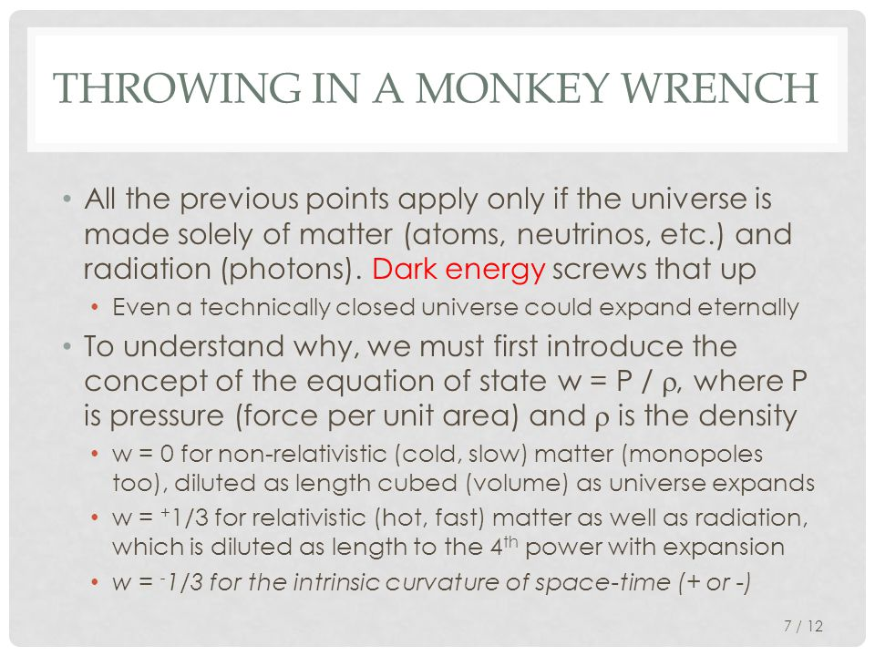 THROWING IN A MONKEY WRENCH All the previous points apply only if the universe is made solely of matter (atoms, neutrinos, etc.) and radiation (photons).