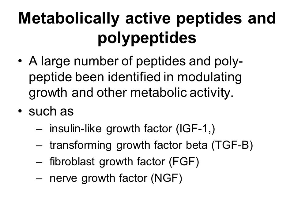 Metabolically active peptides and polypeptides A large number of peptides and poly- peptide been identified in modulating growth and other metabolic a