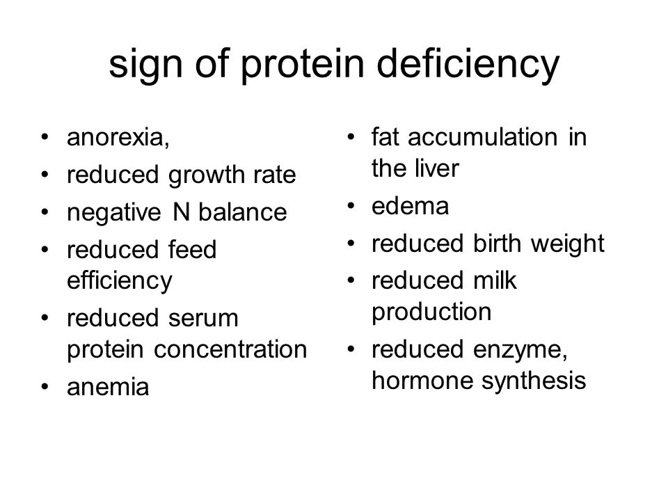 sign of protein deficiency anorexia, reduced growth rate negative N balance reduced feed efficiency reduced serum protein concentration anemia fat acc