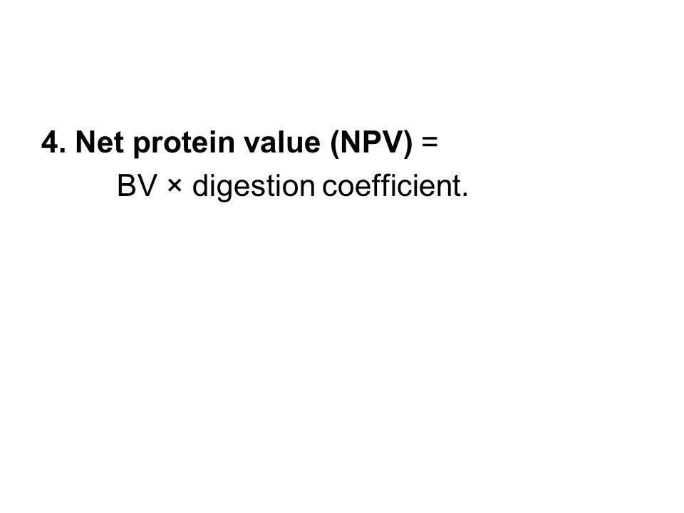 4. Net protein value (NPV) = BV × digestion coefficient.