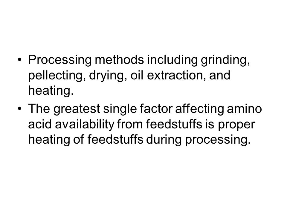Processing methods including grinding, pellecting, drying, oil extraction, and heating. The greatest single factor affecting amino acid availability f