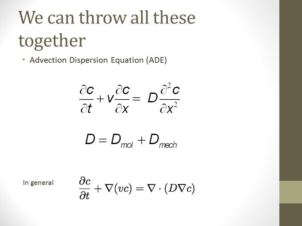 We can throw all these together Advection Dispersion Equation (ADE) In general