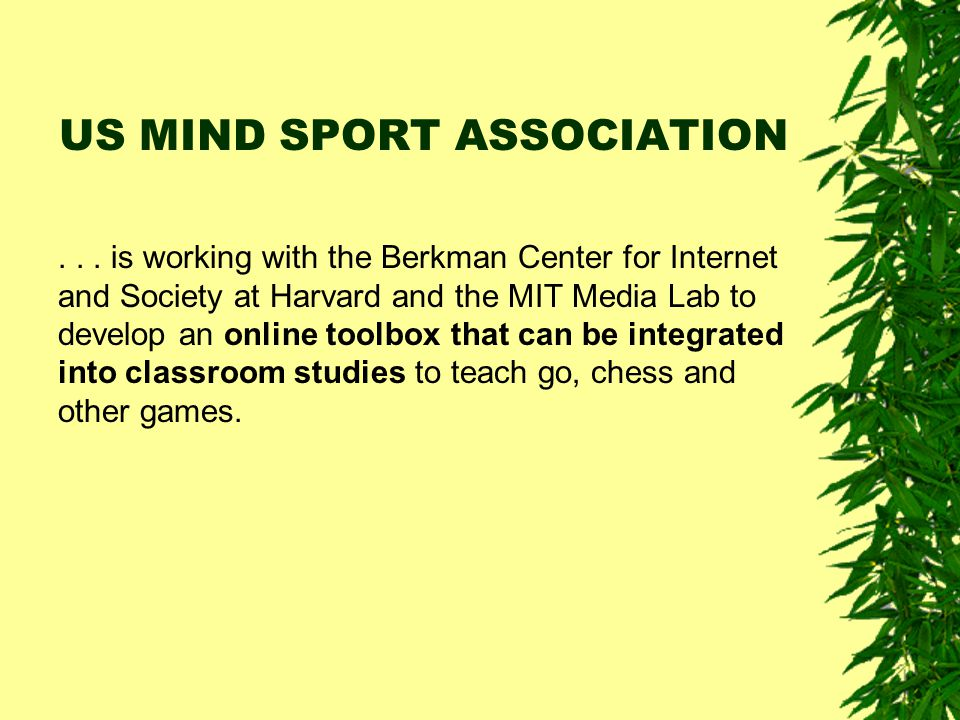 US MIND SPORT ASSOCIATION... is working with the Berkman Center for Internet and Society at Harvard and the MIT Media Lab to develop an online toolbox