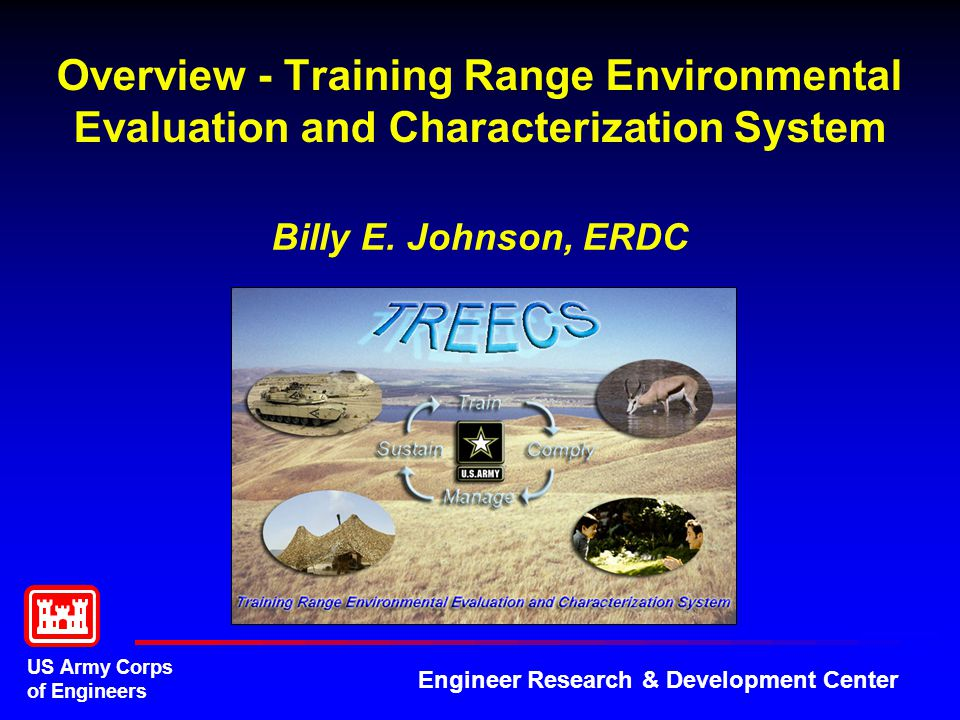 US Army Corps of Engineers Engineer Research & Development Center Overview - Training Range Environmental Evaluation and Characterization System Billy E.