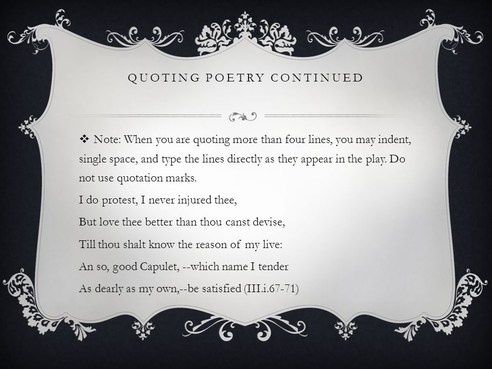 QUOTING POETRY CONTINUED  Note: When you are quoting more than four lines, you may indent, single space, and type the lines directly as they appear in the play.