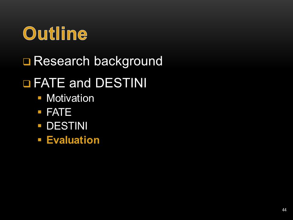 44  Research background  FATE and DESTINI  Motivation  FATE  DESTINI  Evaluation