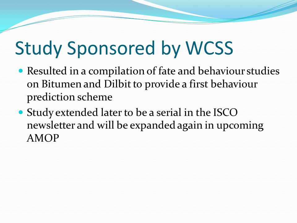 Study Sponsored by WCSS Resulted in a compilation of fate and behaviour studies on Bitumen and Dilbit to provide a first behaviour prediction scheme S