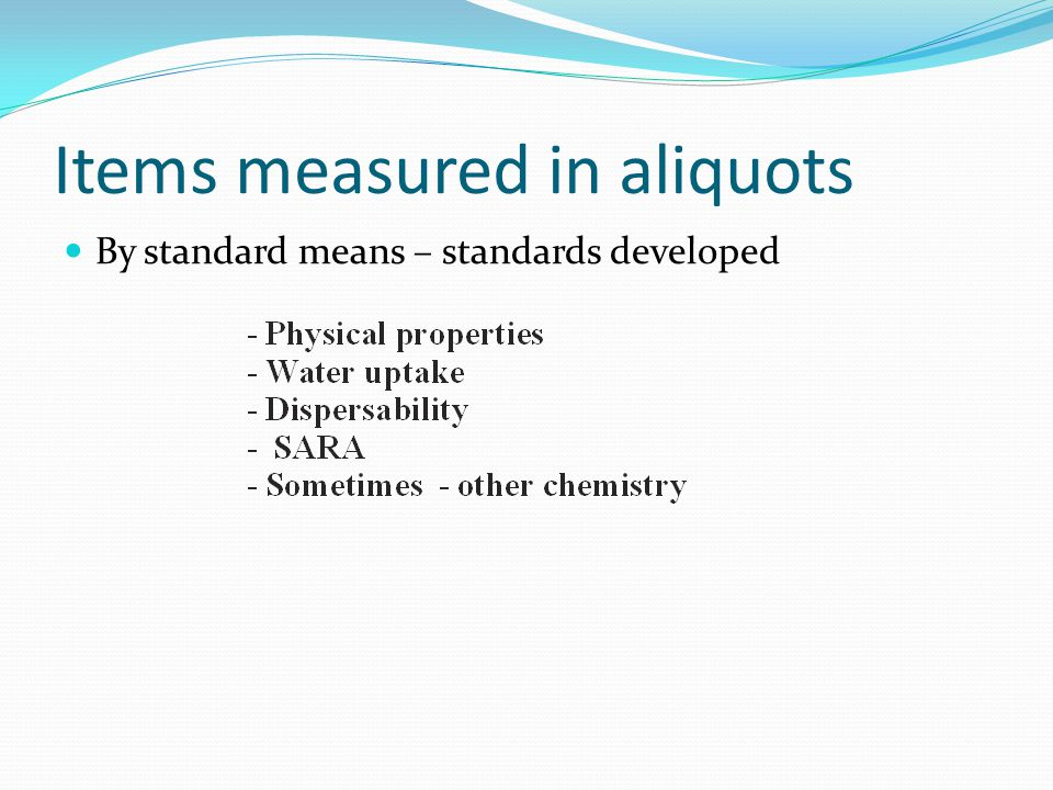 Items measured in aliquots By standard means – standards developed