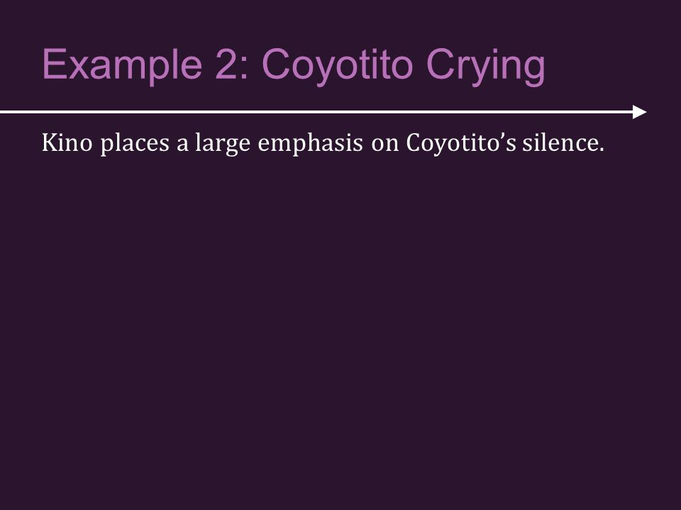 Example 2: Coyotito Crying Kino places a large emphasis on Coyotito's silence.