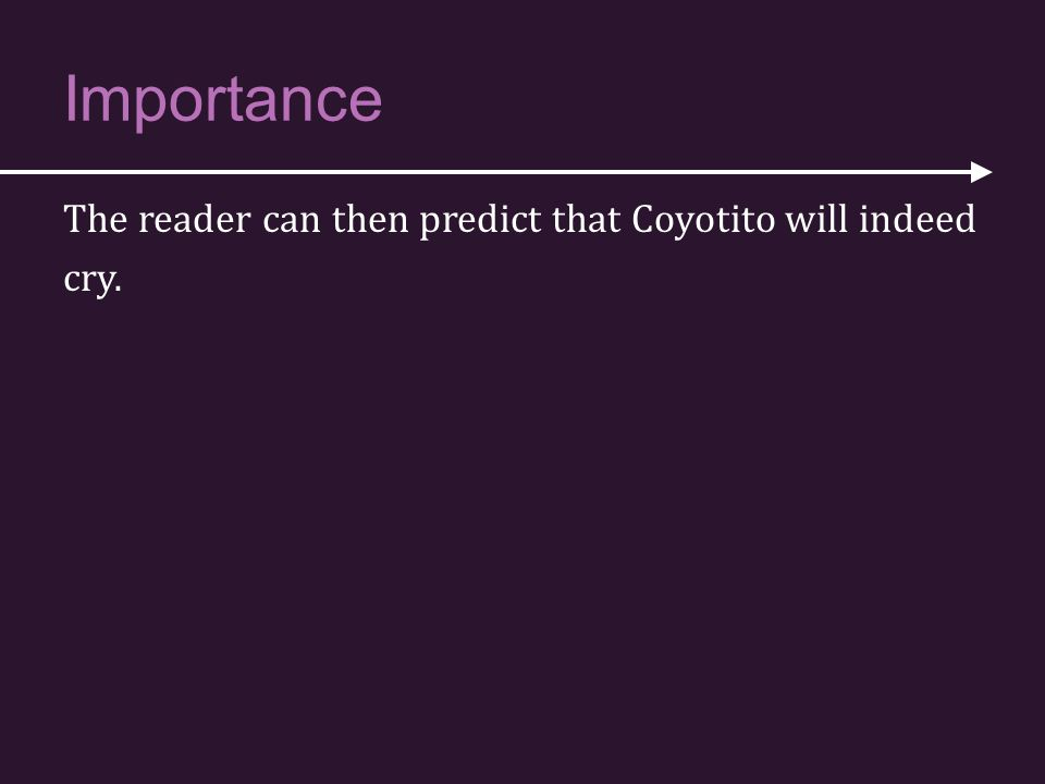 Importance The reader can then predict that Coyotito will indeed cry.