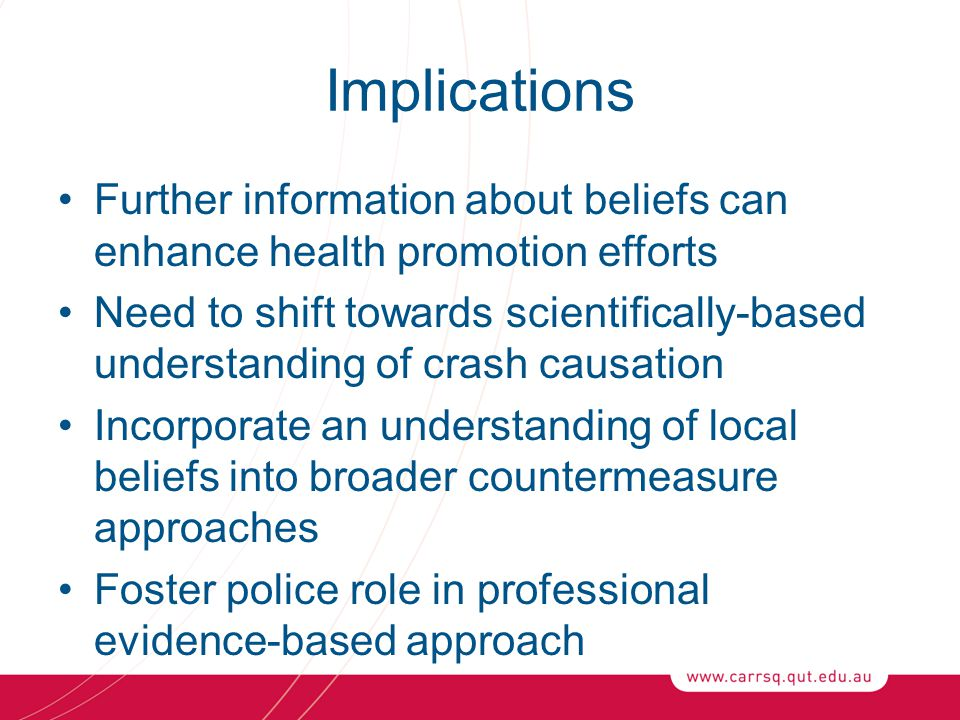 Implications Further information about beliefs can enhance health promotion efforts Need to shift towards scientifically-based understanding of crash