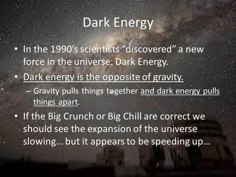 "The Big Crunch (""closed"" universe) There is enough matter in the universe to slow its expansion – gravity takes over. Gravity will then pull everythin"