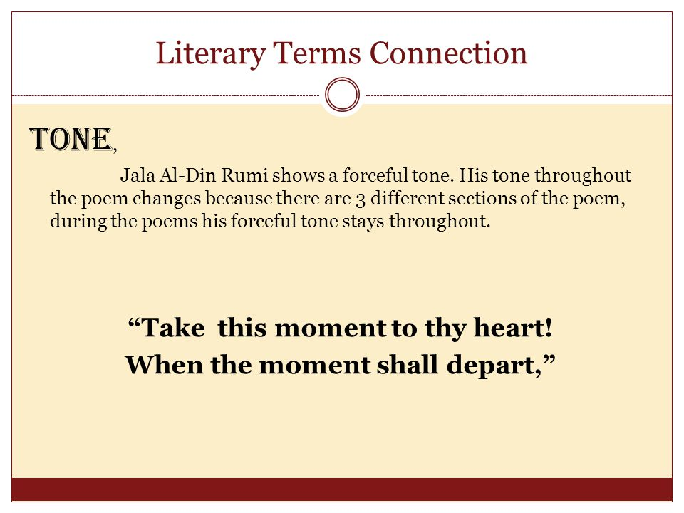 Literary Terms Connection Third Person Narrative, Jalal Al-Din Rumi speaks throughout his poem in third person narrative, an example from the poem is, He sped; but the dusthe cast Yet hangeth there.