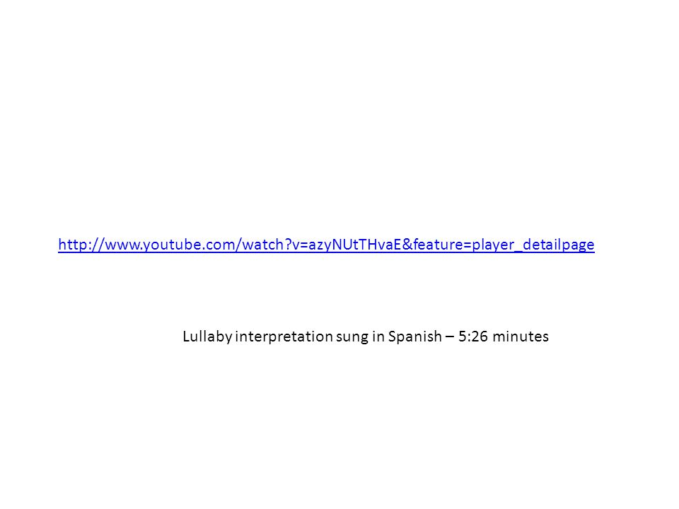 http://www.youtube.com/watch?v=azyNUtTHvaE&feature=player_detailpage Lullaby interpretation sung in Spanish – 5:26 minutes