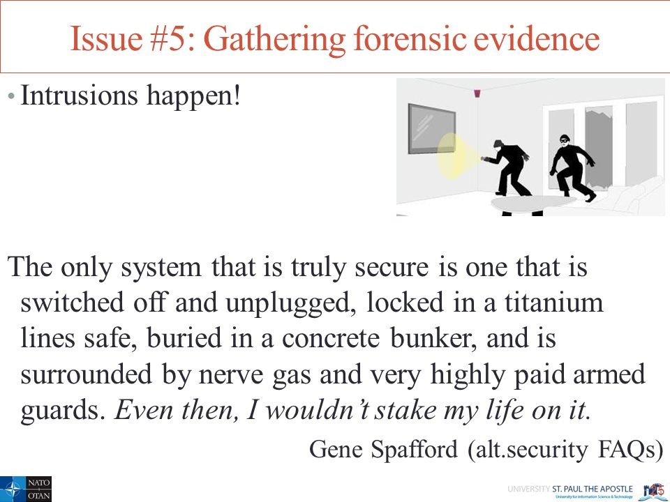 Issue #5: Gathering forensic evidence Intrusions happen.