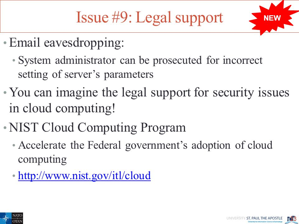 Issue #9: Legal support Email eavesdropping: System administrator can be prosecuted for incorrect setting of server's parameters You can imagine the legal support for security issues in cloud computing.