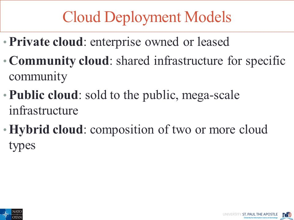 Cloud Deployment Models Private cloud: enterprise owned or leased Community cloud: shared infrastructure for specific community Public cloud: sold to the public, mega-scale infrastructure Hybrid cloud: composition of two or more cloud types 9