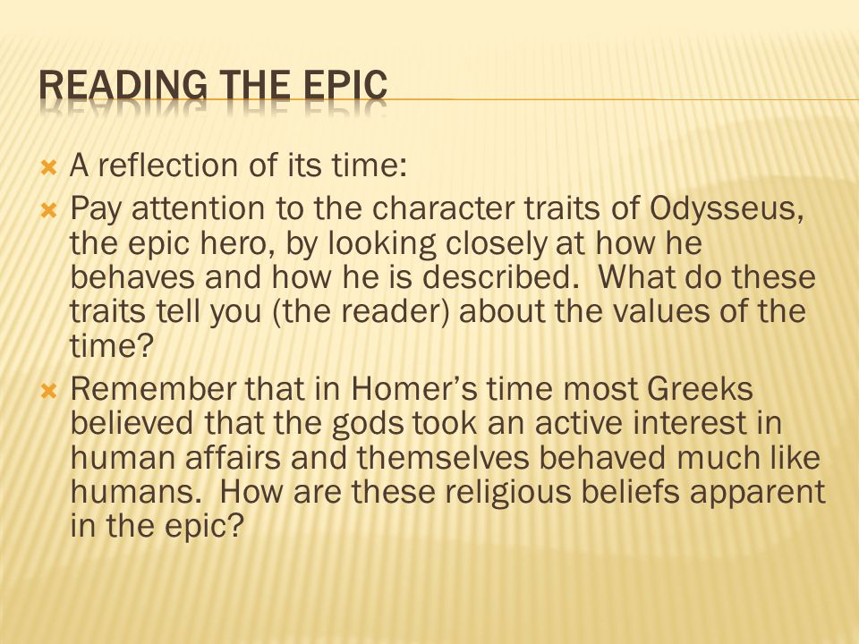  A reflection of its time:  Pay attention to the character traits of Odysseus, the epic hero, by looking closely at how he behaves and how he is described.