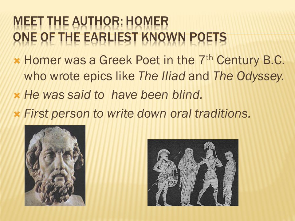  Homer was a Greek Poet in the 7 th Century B.C.who wrote epics like The IIiad and The Odyssey.