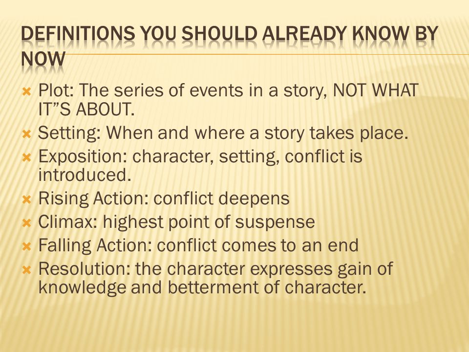  Plot: The series of events in a story, NOT WHAT IT S ABOUT.