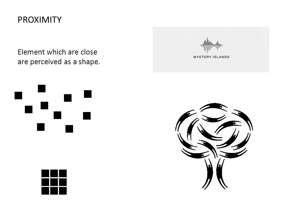 PROXIMITY Element which are close are perceived as a group.