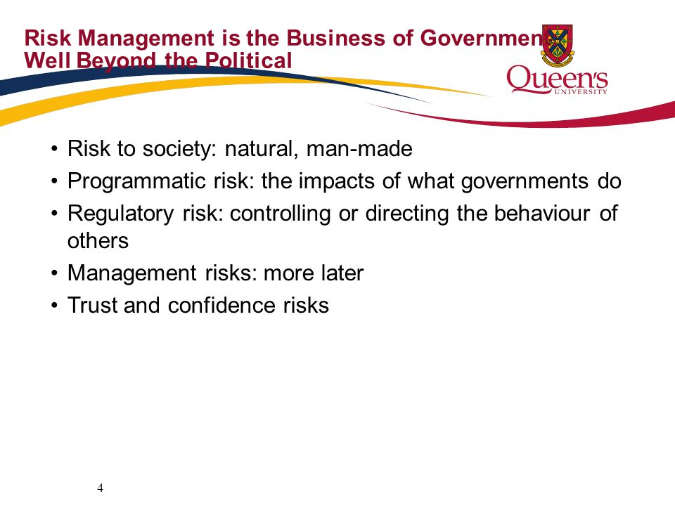 Risk Management is the Business of Government: Well Beyond the Political Risk to society: natural, man-made Programmatic risk: the impacts of what gov