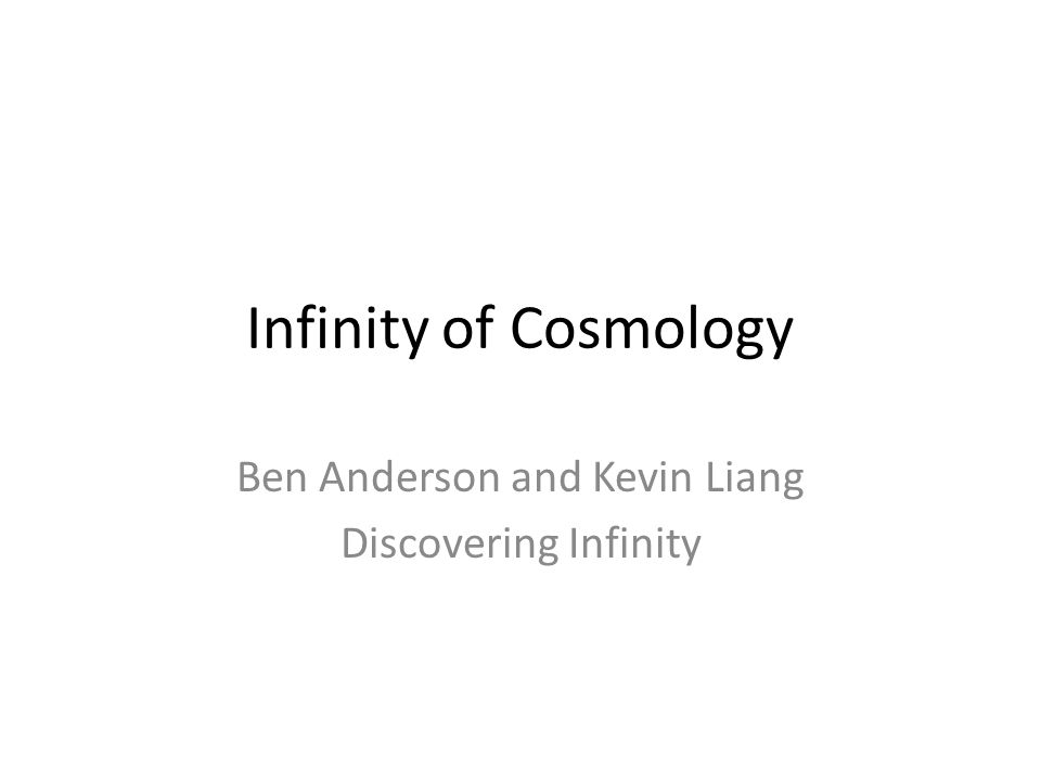 Infinity of Cosmology Ben Anderson and Kevin Liang Discovering Infinity
