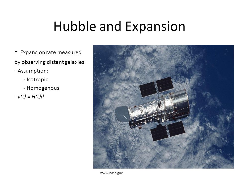Hubble and Expansion - Expansion rate measured by observing distant galaxies - Assumption: - Isotropic - Homogenous - v(t) = H(t)d www.nasa.gov