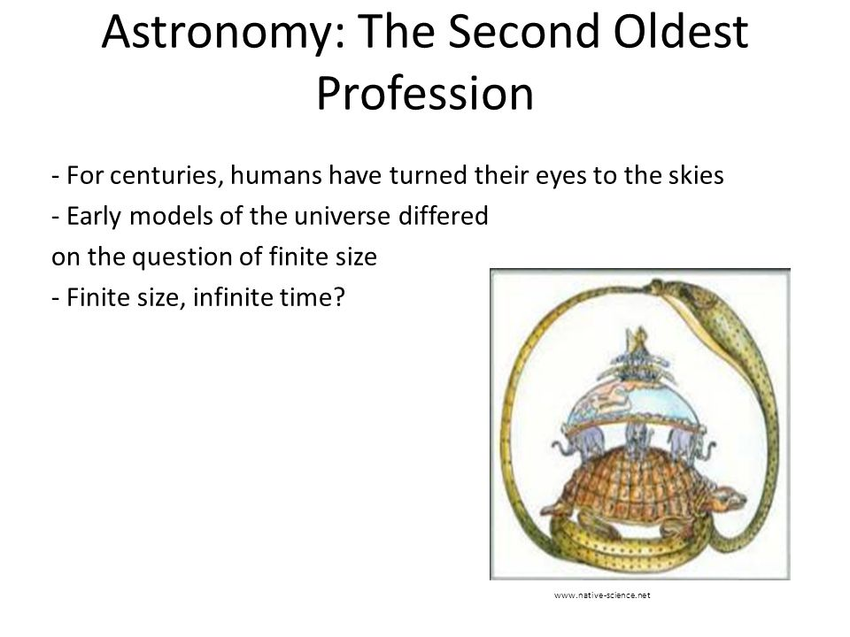 Astronomy: The Second Oldest Profession - For centuries, humans have turned their eyes to the skies - Early models of the universe differed on the question of finite size - Finite size, infinite time.
