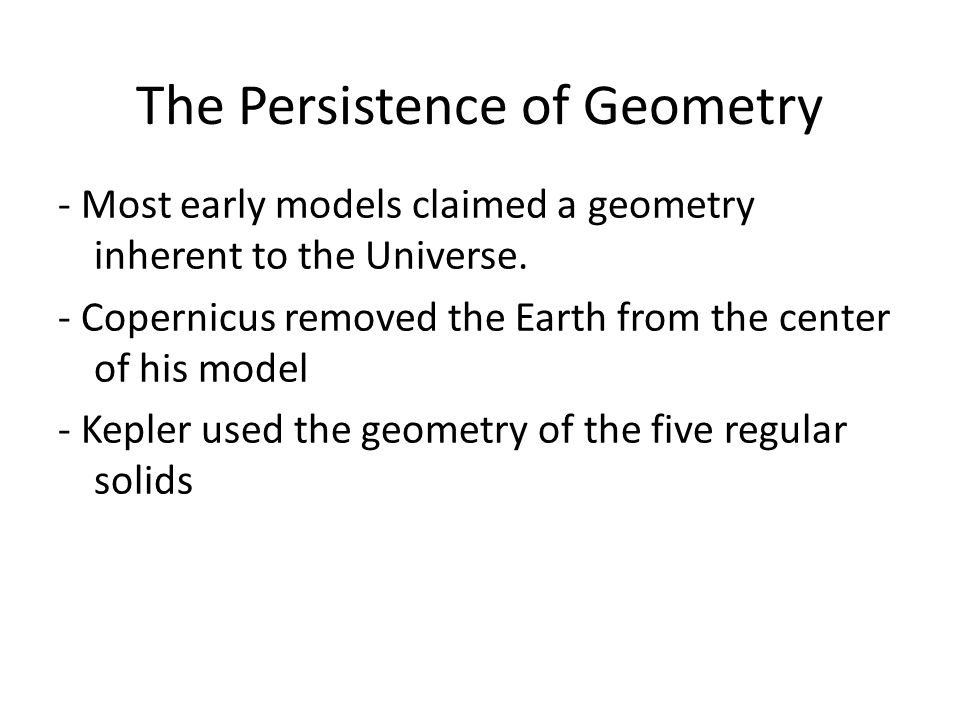 The Persistence of Geometry - Most early models claimed a geometry inherent to the Universe.