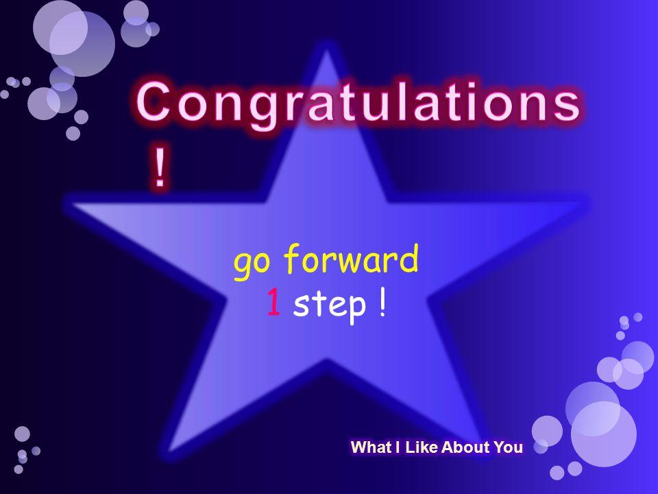 go forward 1 step !