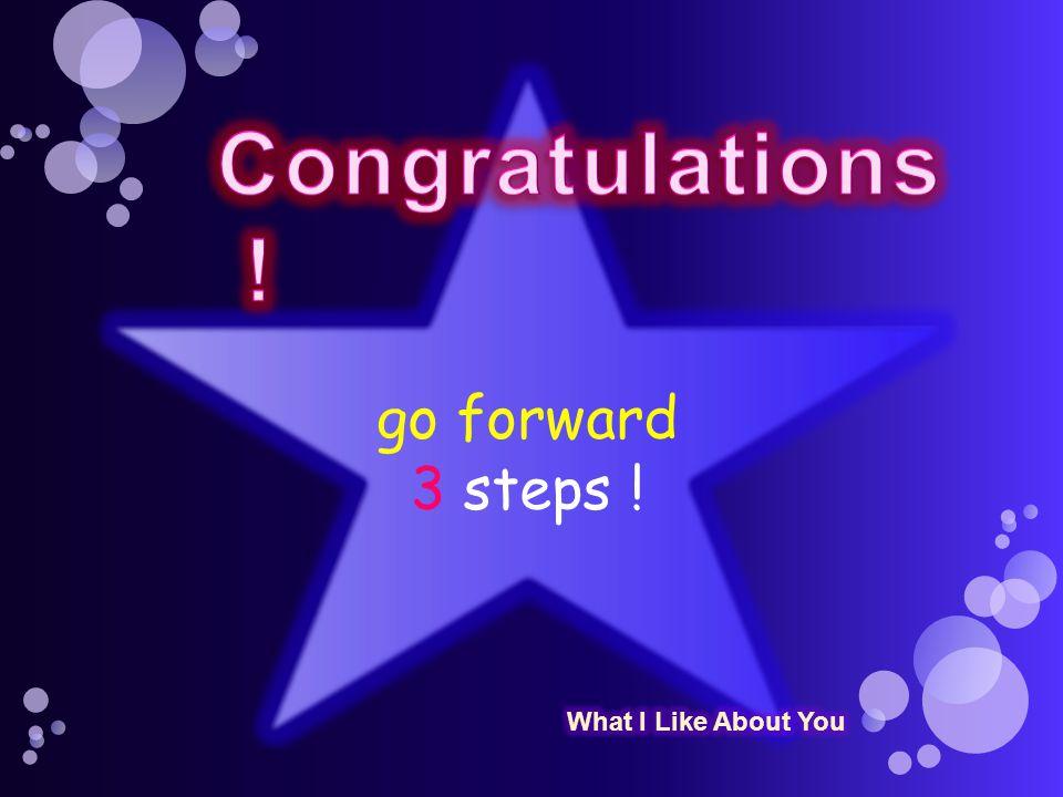 go forward 3 steps !