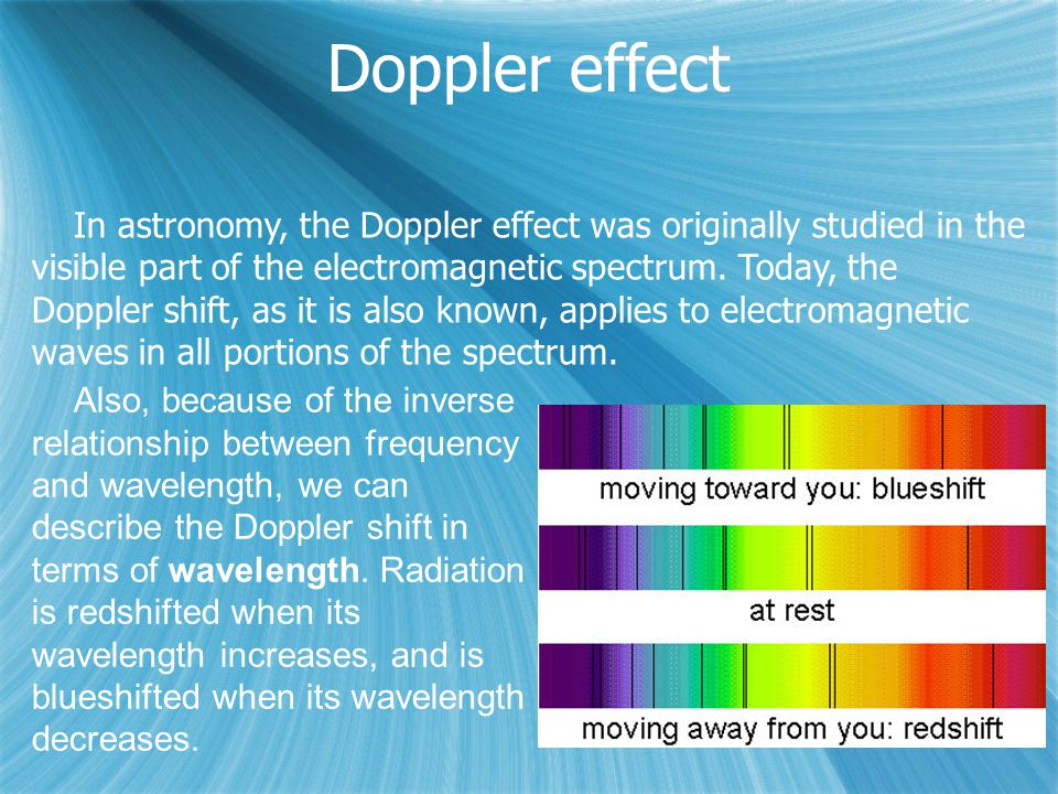 Doppler effect In astronomy, the Doppler effect was originally studied in the visible part of the electromagnetic spectrum.