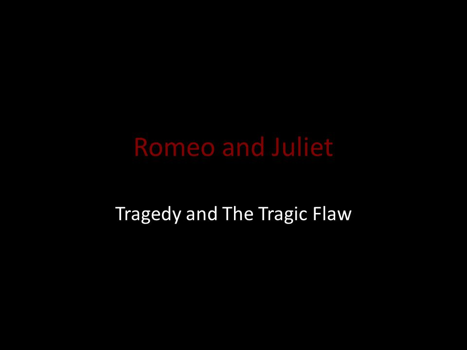 Romeo and Juliet Tragedy and The Tragic Flaw